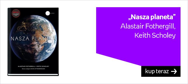 """Nasza planeta"" Alastair Fothergill,  Keith Scholey"