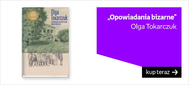 Opowiadania bizarne, Olga Tokarczuk