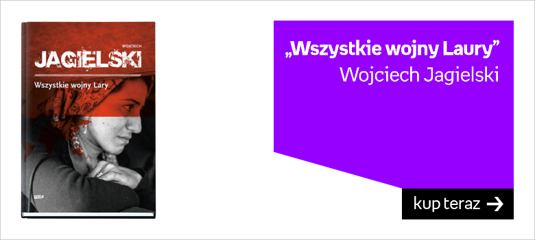 Wojciech Jagielski wszystkie wojny Laury