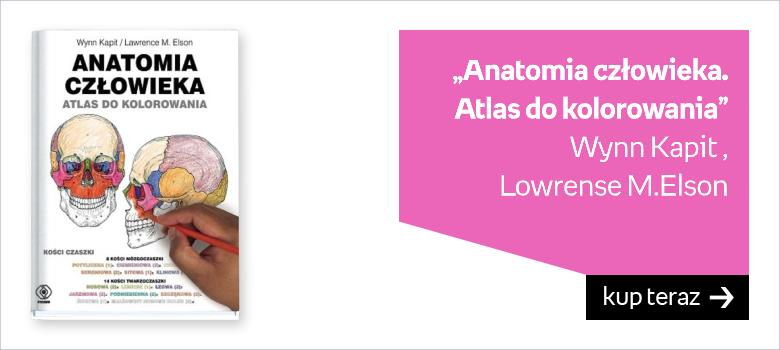 """""""Anatomia człowieka. Atlas do kolorowania"""" Wynn Kapit ,  Lowrense M.Elson"""