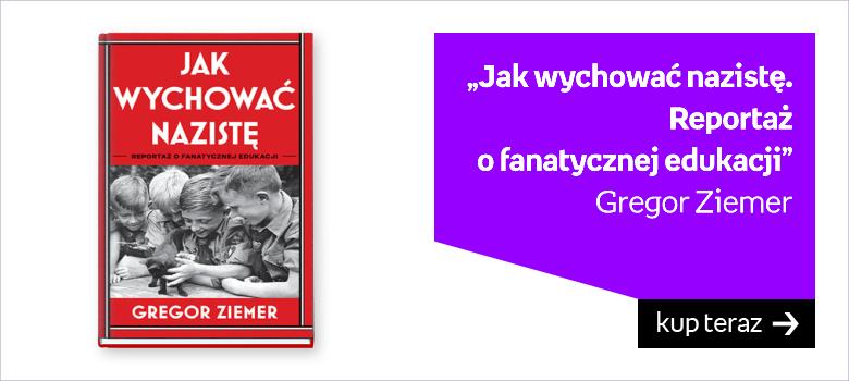 Jak wychować nazistę. Reportaż o fanatycznej edukacji (okładka twarda) Autor: Ziemer Gregor