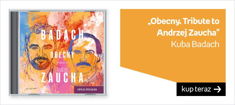 """""""Obecny. Tribute to Andrzej Zaucha""""  Kuba Badach"""