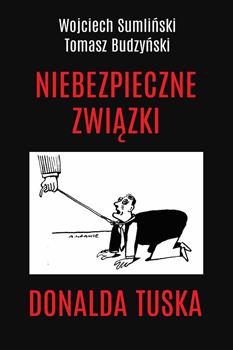 'Niebezpieczne związki Donalda Tuska' Wojciech Sumliński, Tomasz Budzyński