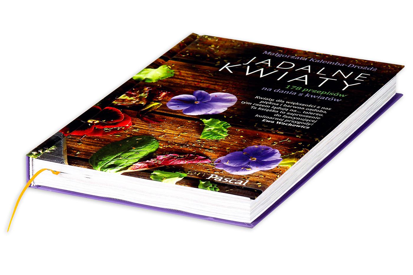 Jadalne kwiaty. 178 przepisow na dania z kwiatow