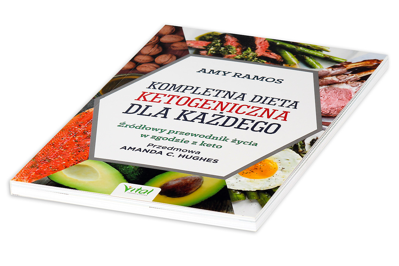 Kompletna dieta ketogeniczna dla kazdego. Zrodłowy poradnik zycia w zgodzie z keto